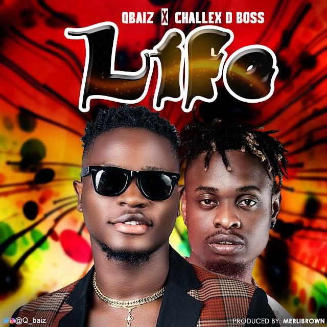 MUSIC: Qbaiz X Challex D Boss - Life (Prod. BeatKillah) | @Q_baiz