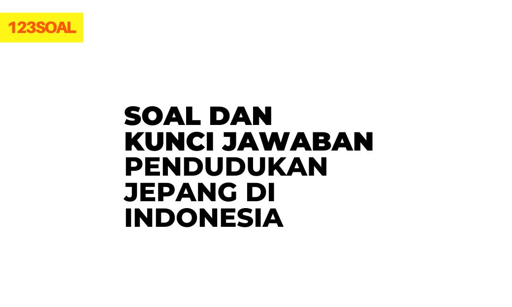 soal hots, uts dan un pilihan ganda dan essay masa pendudukan jepang di indonesia beserta kunci jawabannya