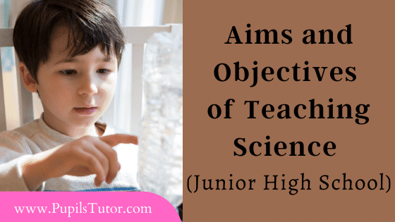 (Junior High School) Secondary Stage Of Education And The Aims And Objectives Of The Teaching Science   Teaching Science In Upper Primary Level   What Is The Purpose, Target, Goal Of Teaching Science At Upper Primary Stage? - www.PupilsTutor.com