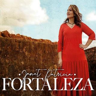 Baixar Música Gospel Fortaleza - Janet Patricia Mp3