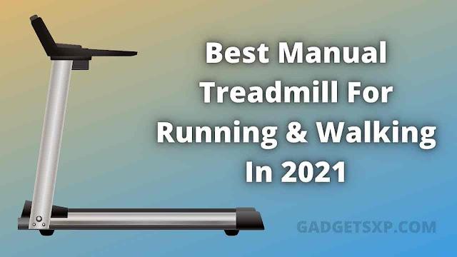 Best Manual Treadmill For Running & Walking In 2021