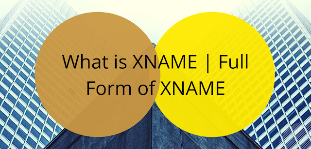 What is XNAME | XNAME Full Form