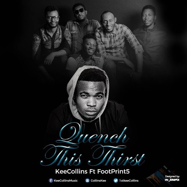 (Music) Quench this thirst - KeeCollins ft. Footprint5