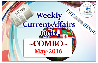 "Weekly Current Affairs Quiz ""COMBO"" -May 2016"