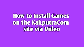 How to install the Game on the KakputraCom Site via Video