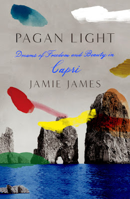 Pagan Light : Dreams of Freedom and Beauty in Capri by Jamie James ; New York : Farrar, Straus & Giroux, 2019