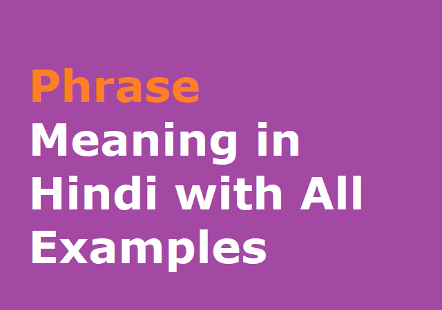 Phrase Meaning in Hindi with All Examples