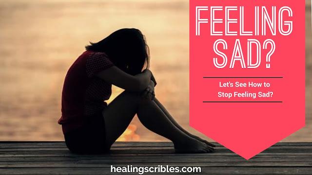 How To Stop Feeling Sad?