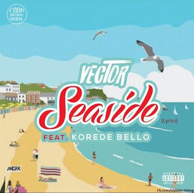 "PHOTO: Vector- ""Seaside Lyrics"" Ft. Korede Bello"