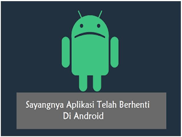 Solusi Sayangnya Aplikasi Telah Berhenti Di Android