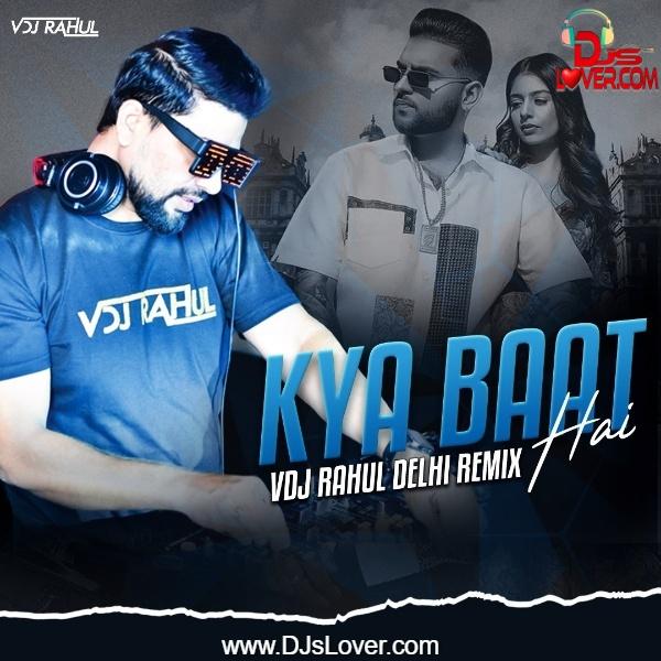 Kya Baat Aa Remix Karan Aujla Desi Crew VDJ Rahul Delhi