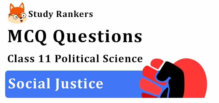 MCQ Questions for Class 11 Political Science: Ch 4 Social Justice