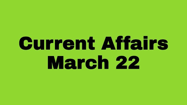 Current Affairs 22 March 2020: Current Affairs Today |Current Affairs in India