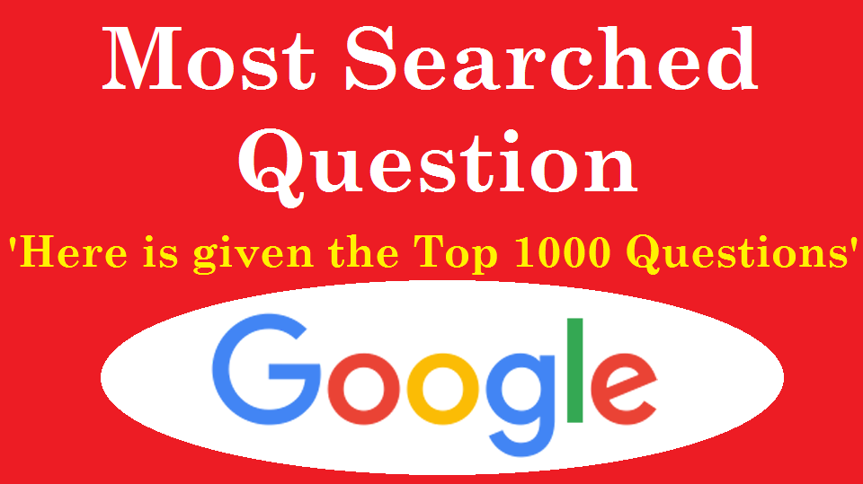 Most asked/searched Questions on Google