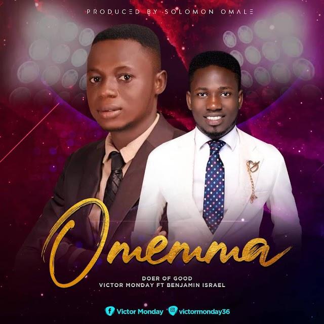 [Gospel music] Victor Monday ft Benjamin Israel – Omemma