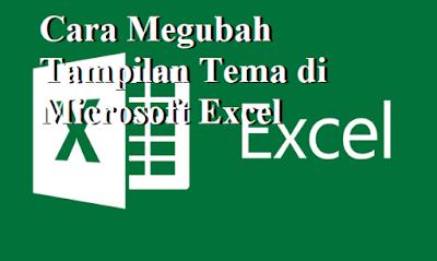 Cara Megubah Tampilan Tema di Microsoft Excel