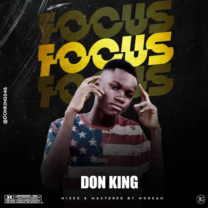 Music: Don King –Focus [Prod by, Morgan]