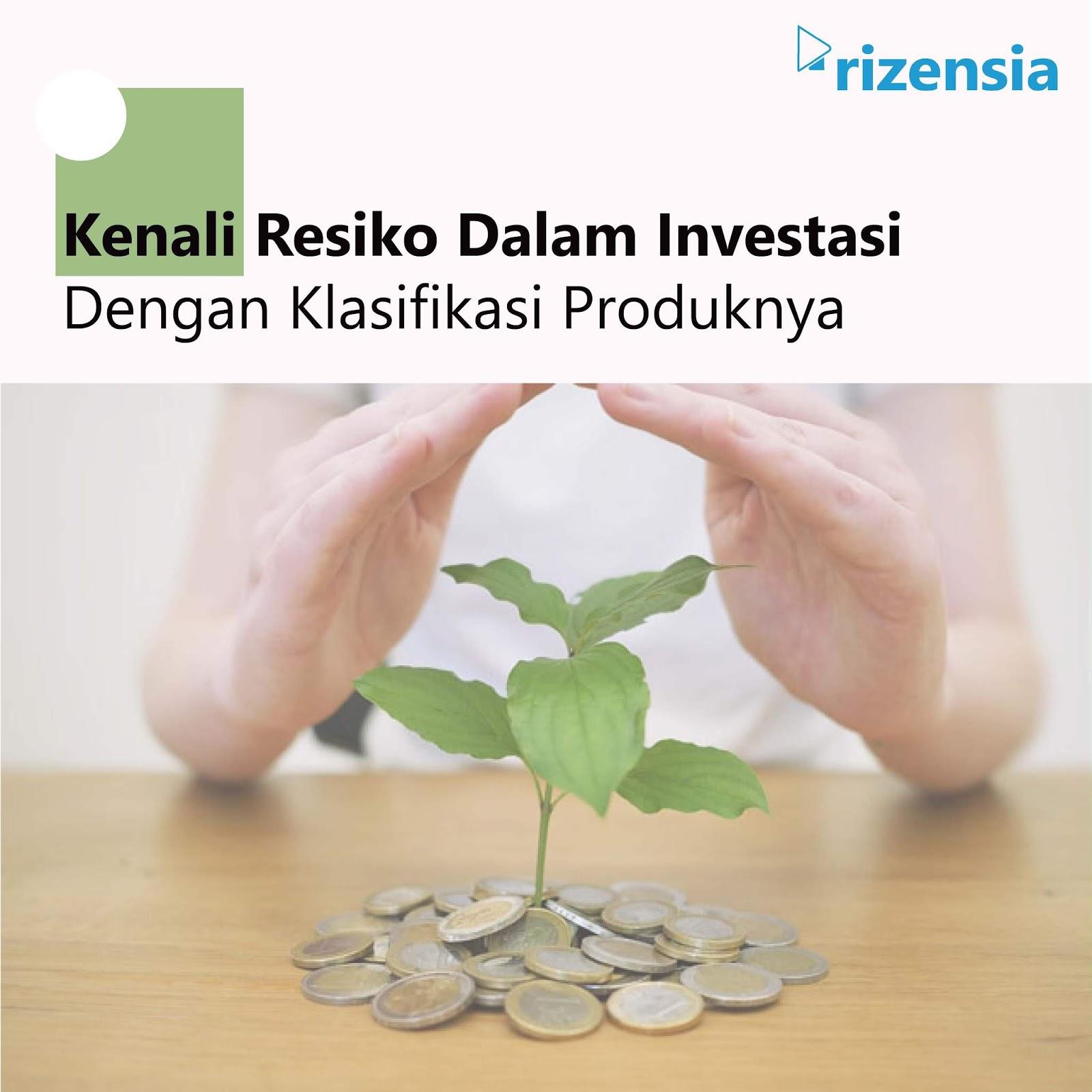 Kenali Resiko Dalam Investasi Dengan Klasifikasi Produknya