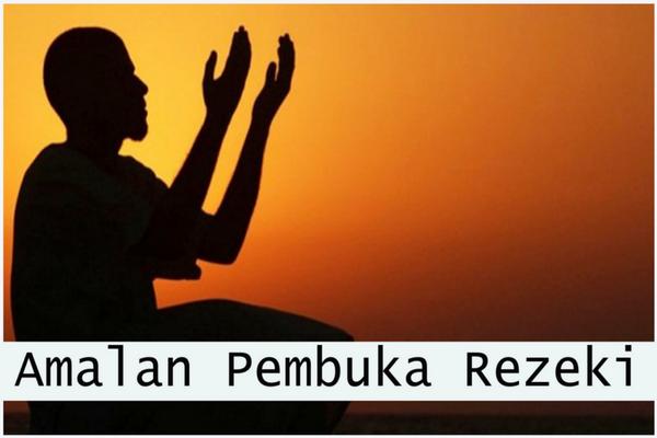 9 Amalan Doa Pembuka Rezekimu ini Arah Datangnya Tak Terduga Dan Pasti Dikabulkan Allah