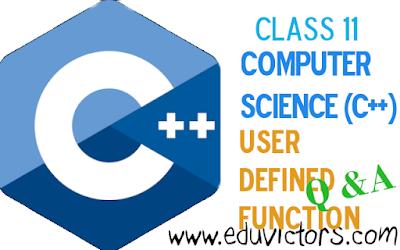 CBSE Class 11 - Computer Science (C++) - User Defined Function - Q & A (#class11ComputerScience)(#cbsenotes)(#eduvictors)