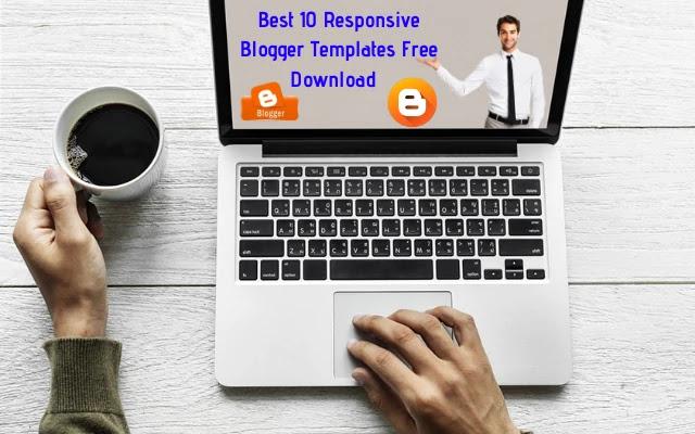 blogger templates, best 10 responsive blogger templates, blogger templates free download, how to download blogger template, best free template for blogger 2020