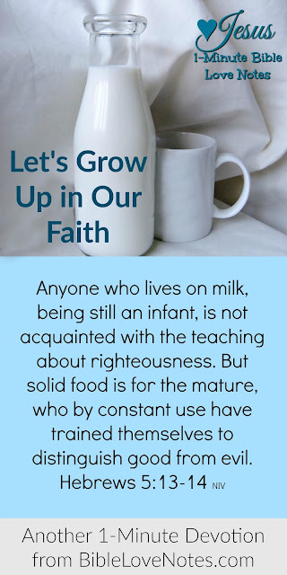 1 Peter 2:2, Hebrews 5:11-14, growing up in our faith