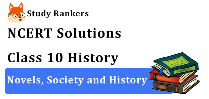 NCERT Solutions for Class 10 History Novels, Society and History