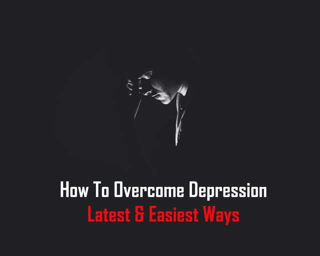 How To Overcome Depression: Latest & Easiest Ways