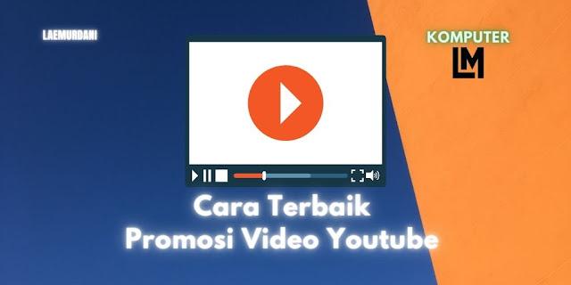 Cara Terbaik Promosi Video Youtube agar Viral dan Populer
