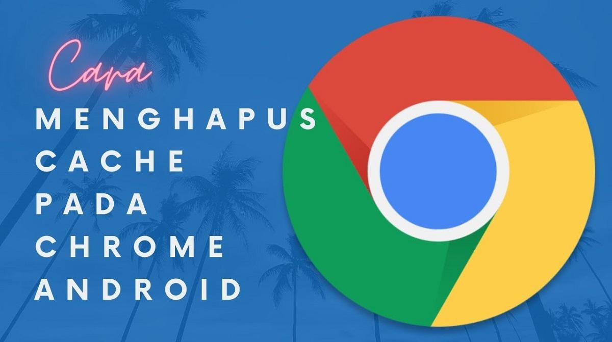 Cara Menghapus Cache di Chrome Android