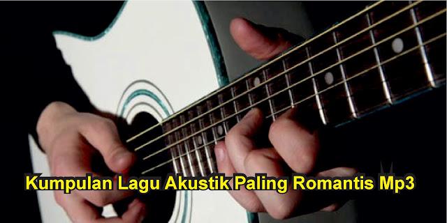 Kumpulan Lagu Akustik Romantis Mp3 Full Album Terbaru 2018 Rar, Kumpulan Lagu Akustik Mp3, lagu akustik paling romantis mp3,Download Lagu Akustik