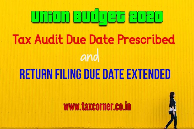 Tax Audit Due Date Prescribed and Return Filing Due Date Extended-Budget 2020
