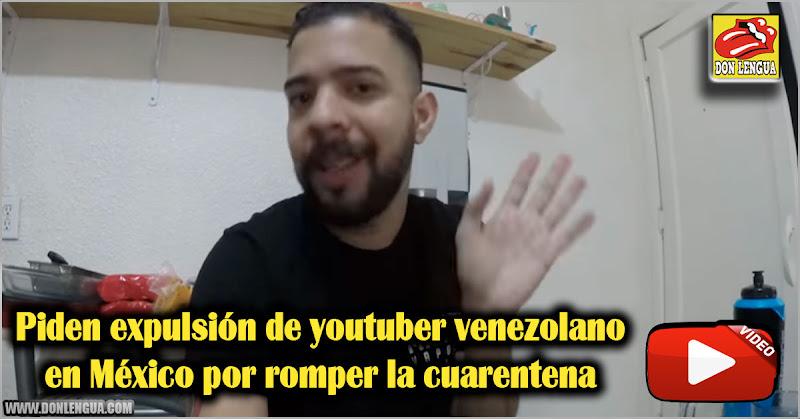 Piden expulsión de youtuber venezolano en México por romper la cuarentena