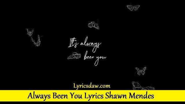 Always Been You Lyrics Shawn Mendes