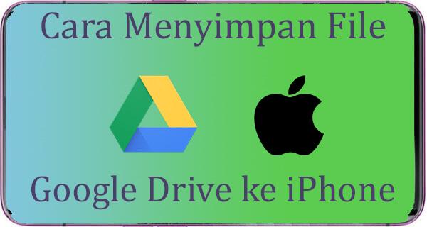 Cara Menyimpan File dari Google Drive ke Iphone