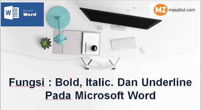 Fungsi : Bold, Italic. Dan Underline Pada Microsoft Word