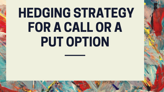 hedging strategy for a call or a put option