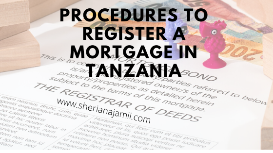 PROCEDURES TO REGISTER A MORTGAGE IN TANZANIA