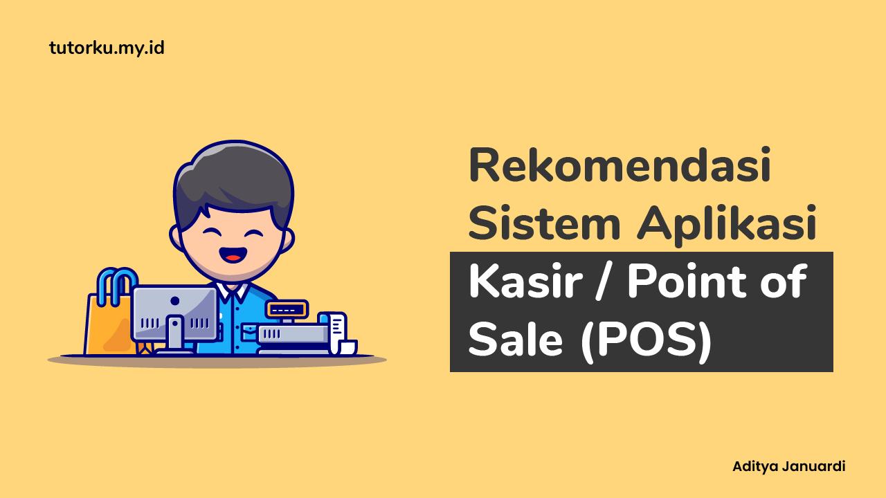 6 Rekomendasi Sistem Aplikasi Kasir/POS (Point of Sale) Untuk Usaha dan Tokomu