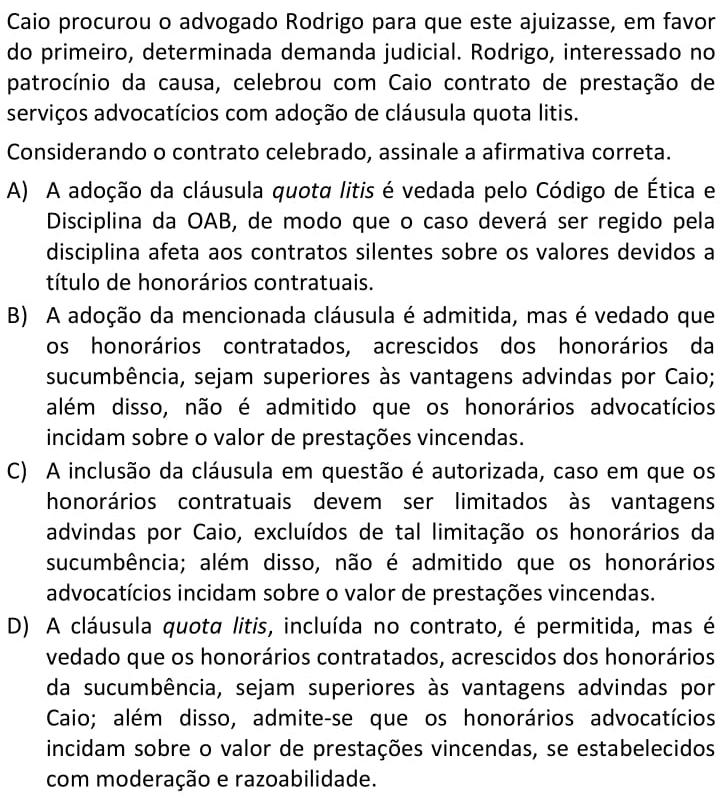 Caio procurou o advogado Rodrigo para que este ajuizasse, em favor do primeiro, determinada demanda judicial