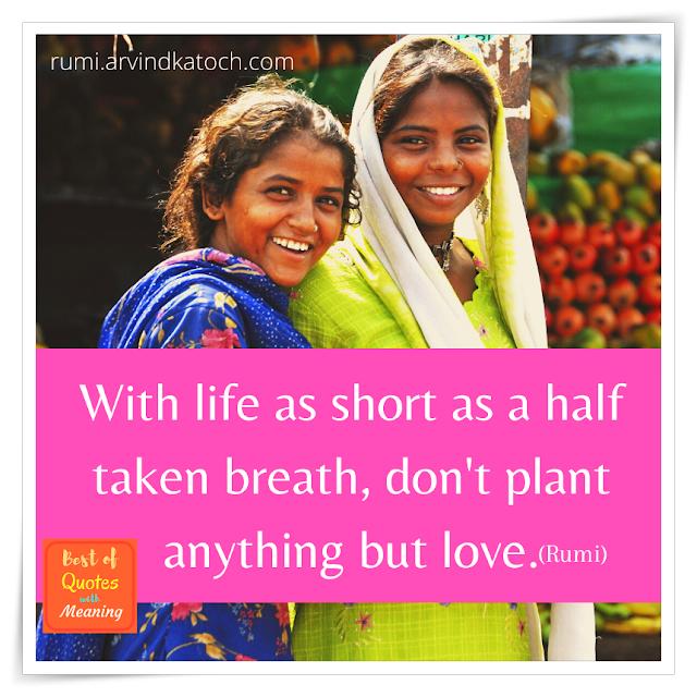 Rumi, Quote, short, life, love, breath,
