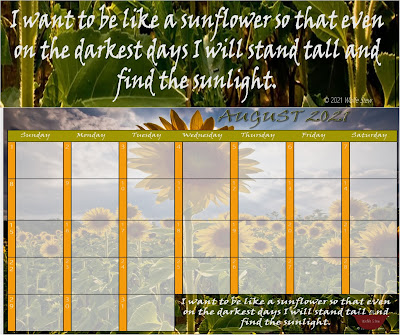 """An August 2021 calendar with yellow and green borders. At the bottom is a small inspirational quote. On top the calendar the quote is enlarged. It says: """"I want to be like a sunflower so that even on the darkest days I will stand tall and find the sunlight."""""""