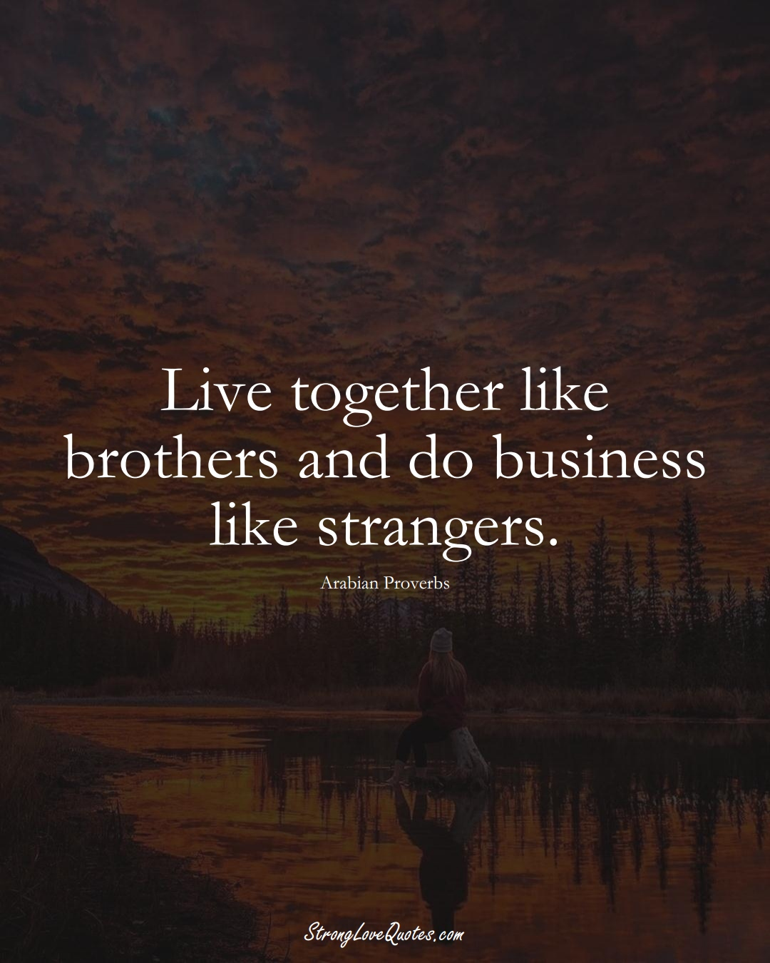 Live together like brothers and do business like strangers. (Arabian Sayings);  #aVarietyofCulturesSayings