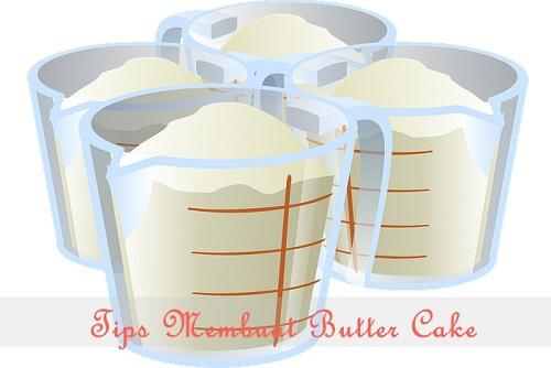 Tips Membuat Butter Cake