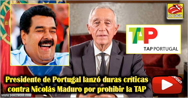 Presidente de Portugal lanzó duras críticas contra Nicolás Maduro por prohibir la TAP