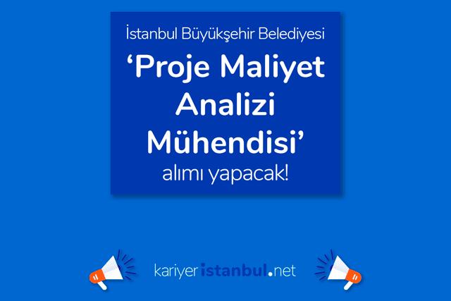 İstanbul Büyükşehir Belediyesi proje maliyet analizi mühendisi alımı yapacak. İBB iş ilanına nasıl başvurulur? Detaylar kariyeristanbul.net'te!