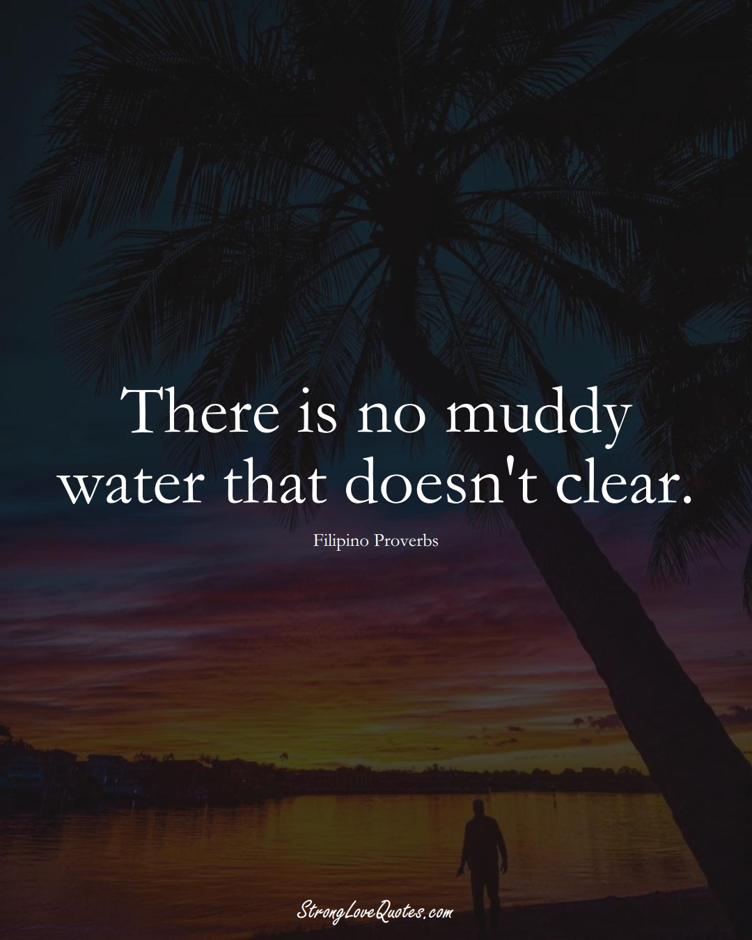 There is no muddy water that doesn't clear. (Filipino Sayings);  #AsianSayings