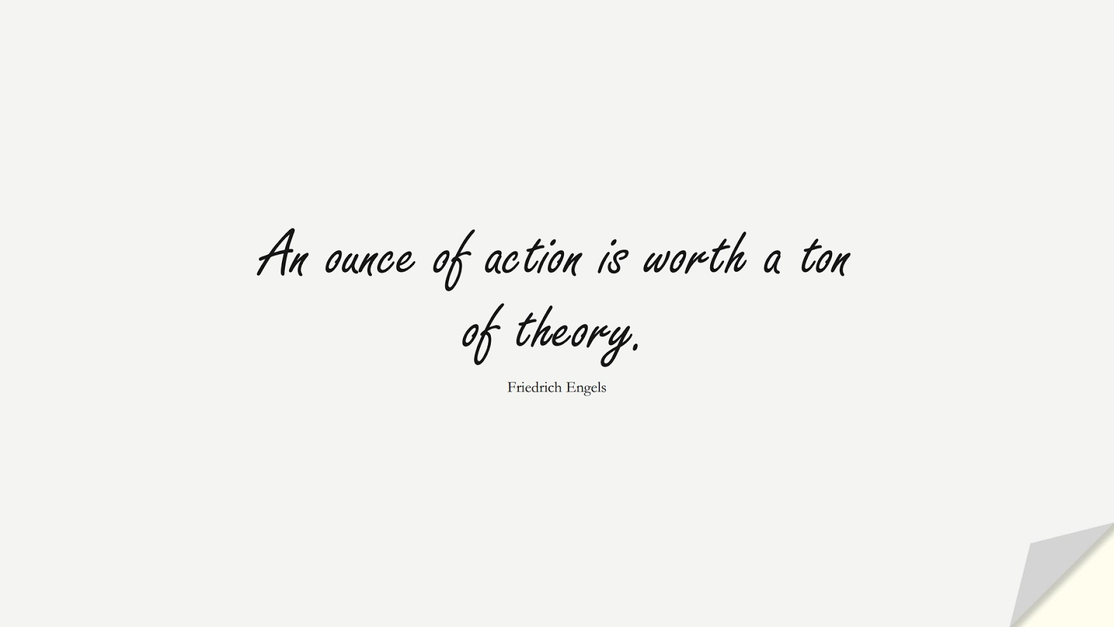 An ounce of action is worth a ton of theory. (Friedrich Engels);  #InspirationalQuotes
