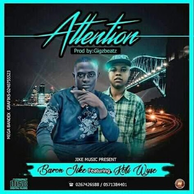 Baron Ajike - Attention Ft Kofi Wyse (Audio MP3)