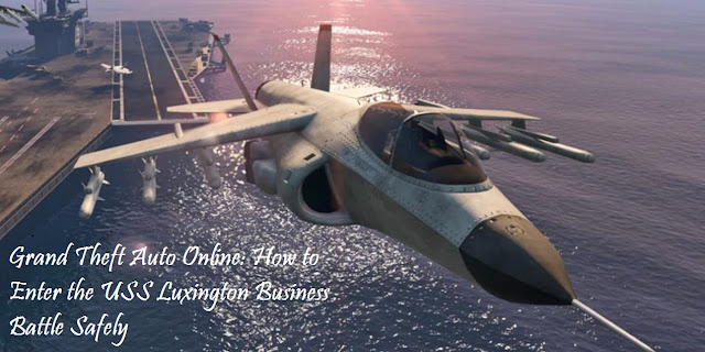 Grand Theft Auto Online: How to Enter the USS Luxington Business Battle Safely